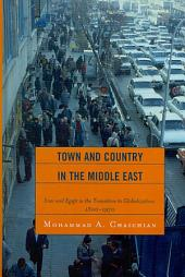 Town and Country in the Middle East: Iran and Egypt in the Transition to Globalization, 1800-1970