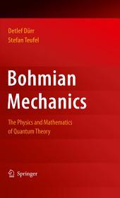 Bohmian Mechanics: The Physics and Mathematics of Quantum Theory