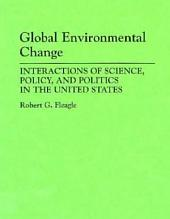 Global Environmental Change: Interactions of Science, Policy, and Politics in the United States