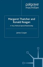 Margaret Thatcher and Ronald Reagan: A Very Political Special Relationship