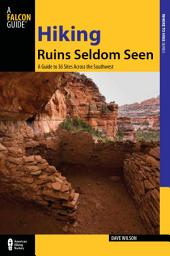 Hiking Ruins Seldom Seen, 2nd: A Guide to 36 Sites Across the Southwest