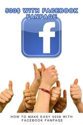 500$ with Facebook Fanpage: How to make easy money with Facebook Fanpage