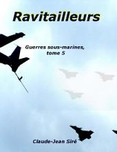 Ravitailleurs - Guerres sous_marines, tome 5