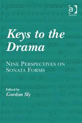 Keys to the Drama: Nine Perspectives on Sonata Forms