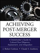 Achieving Post-Merger Success: A Stakeholder's Guide to Cultural Due Diligence, Assessment, and Integration
