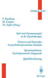 Spiel und Zusammenspiel in der Psychotherapie — Erinnern und Entwerfen im psychotherapeutischen Handeln — Operationalisierte Psychodynamische Diagnostik — Qualitätssicherung