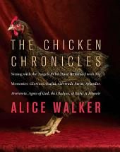 The Chicken Chronicles: Sitting with the Angels Who Have Returned with My Memories: Glorious, Rufus, Gertrude Stein, Splendo