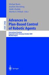 Advances in Plan-Based Control of Robotic Agents: International Seminar, Dagstuhl Castle, Germany, October 21-26, 2001, Revised Papers