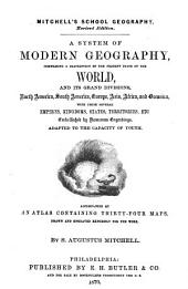 A System of Modern Geography: Comprising a Description of the Present State of the World, and Its Grand Divisions, North America, South America, Europe, Asia, Africa, and Oceanica, with Their Several Empires, Kingdoms, States, Territories, Etc. ... Accompanied by an Atlas Containing Thirty-four Maps ...
