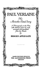 Paul Verlaine: His Absinthe-tinted Song, a Monograph on the Poet, with Selections from His Work