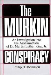 The MURKIN Conspiracy: An Investigation Into the Assassination of Dr. Martin Luther King, Jr