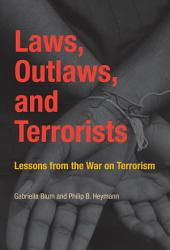 Laws, Outlaws, and Terrorists: Lessons from the War on Terrorism