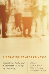 Liberating Temporariness?: Migration, Work, and Citizenship in an Age of Insecurity