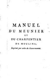 Manuel du meunier et du charpentier de moulins, ou, Abregé classique du traité de la mouture par économie: orné de gravures en taille douce, et rédigé sur les mémoires du sieur César Buquet
