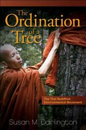 The Ordination of a Tree: The Thai Buddhist Environmental Movement