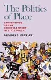The Politics of Place: Contentious Urban Redevelopment in Pittsburgh
