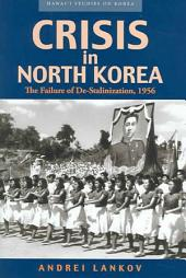 Crisis in North Korea: The Failure of De-stalinization, 1956
