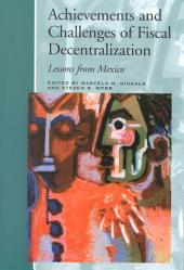 Achievements and Challenges of Fiscal Decentralization: Lessons from Mexico