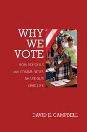 Why We Vote: How Schools and Communities Shape Our Civic Life: How Schools and Communities Shape Our Civic Life