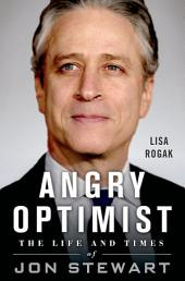 Angry Optimist: The Life and Times of Jon Stewart