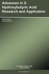 Advances in 3-Hydroxybutyric Acid Research and Application: 2013 Edition: ScholarlyBrief