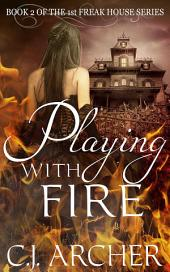 Playing With Fire: Book 2 of the 1st Freak House Trilogy