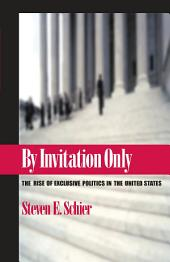 By Invitation Only: The Rise of Exclusive Politics in the United States