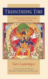 Transcending Time: An Explanation of the Kalachakra Six-Session Guru Yoga