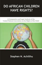 Do African Children Have Rights?: A Comparative and Legal Analysis of the United Nations Convention on the Rights of the Child