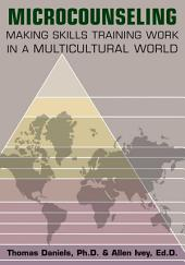 Microcounseling: Making Skills Training Work in a Multicultural World