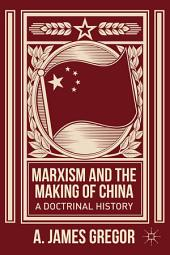 Marxism and the Making of China: A Doctrinal History