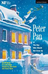 Peter Pan: Or The Boy Who Would Not Grow Up - A Fantasy in Five Acts