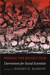 Missing the Revolution : Darwinism for Social Scientists: Darwinism for Social Scientists