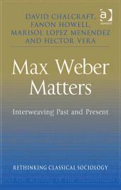 Max Weber Matters: Interweaving Past and Present
