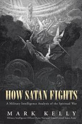 How Satan Fights: A Military Intelligence Analysis of the Spiritual War