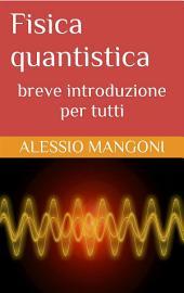 Fisica quantistica: breve introduzione per tutti