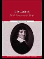 Descartes: Belief, Scepticism and Virtue