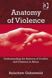 Anatomy of Violence: Understanding the Systems of Conflict and Violence in Africa