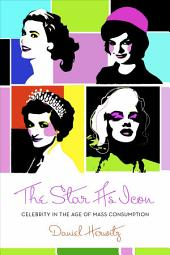 The Star as Icon: Celebrity in the Age of Mass Consumption