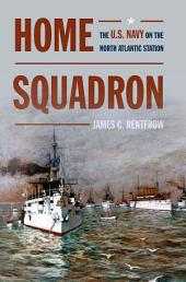 Home Squadron: The U.S. Navy on the North Atlantic Station