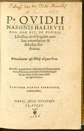 P. Ovidii Nasonis Halievticon: Hoc Est, De Piscibvs Libellus: multo quam ante hac emendiator & scholiis illustratus. Emendantur & Plinii aliquot loca. ¬Accedit Aquatilium animantium Enumeratio iuxta Plinium