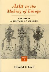 Asia in the Making of Europe, Volume II: A Century of Wonder. Book 3: The Scholarly Disciplines, Volume 2