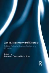 Justice, Legitimacy, and Diversity: Political Authority Between Realism and Moralism