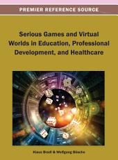 Serious Games and Virtual Worlds in Education, Professional Development, and Healthcare