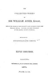 Eleven Discourses: Containing His Anniversary Addresses on History, Civil and Natural, the Antiquities, Arts, Sciences and Literature of Asia