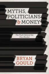 Myths, Politicians and Money: The Truth Behind the Free Market