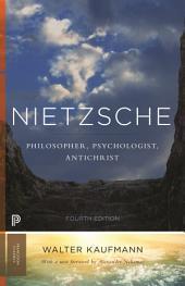 Nietzsche: Philosopher, Psychologist, Antichrist: Philosopher, Psychologist, Antichrist