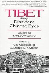 Tibet Through Dissident Chinese Eyes: Essays on Self-determinaton