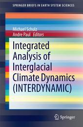 Integrated Analysis of Interglacial Climate Dynamics (INTERDYNAMIC)