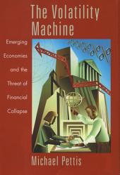 The Volatility Machine : Emerging Economics and the Threat of Financial Collapse: Emerging Economics and the Threat of Financial Collapse